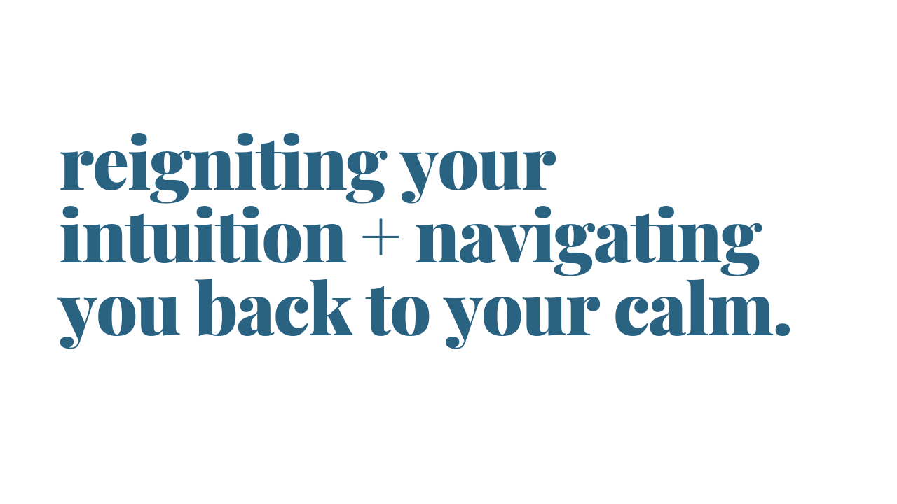 "Text: ""Reigniting your intuition and navigating you back to your calm."""